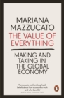 Image for The value of everything: makers and takers in the global economy