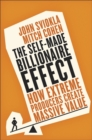 Image for The Self-Made Billionaire Effect : How Extreme Producers Create Massive Value