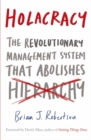 Image for Holacracy  : the revolutionary management system that abolishes hierarchy