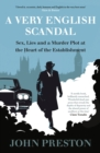 Image for A very English scandal  : sex, lies and a murder plot at the heart of the establishment
