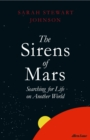 Image for The sirens of Mars  : searching for life on another world