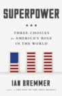 Image for Superpower  : three choices for America's role in the world