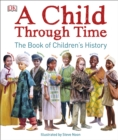 Image for A child through time  : the book of children's history