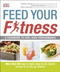 Image for Feed your fitness  : a cookbook to fuel high performance