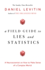 Image for A field guide to lies and statistics  : a neuroscientist on how to make sense of a complex world