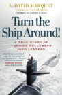 Image for Turn the ship around!  : a true story of building leaders by breaking the rules