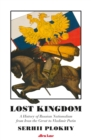 Image for Lost kingdom  : a history of Russian nationalism from Ivan the Great to Vladimir Putin