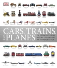Image for Cars, trains and planes  : the definitive visual history of land and air transportation