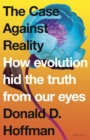 Image for The case against reality  : how evolution hid the truth from our eyes