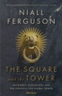Image for The square and the tower  : networks, hierarchies and the struggle for global power