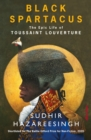 Image for Black Spartacus  : the epic life of Toussaint Louverture