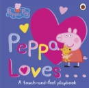 Image for Peppa loves..  : a touch-and-feel playbook