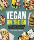 Image for Vegan on the go  : fast, easy, affordable - anytime, anywhere
