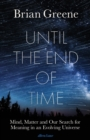Image for Until the end of time  : mind, matter and our search for meaning in an evolving universe