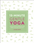 Image for 15-minute gentle yoga  : four 15-minute workouts for energy, balance, and calm
