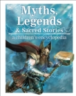Image for Myths, legends, and sacred stories  : a children's encyclopedia