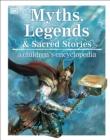 Image for Myths, legends & sacred stories  : a children's encyclopedia