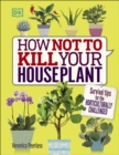 Image for How not to kill your houseplant  : survival tips for the horticulturally challenged