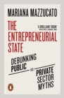 Image for The entrepreneurial state: debunking public vs. private sector myths