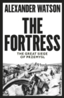 Image for The fortress  : the great siege of Przemysl