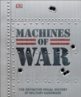 Image for Machines of war  : the definitive visual history of military hardware