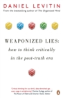 Image for Weaponized Lies : How to Think Critically in the Post-Truth Era