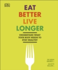 Image for Eat better, live longer  : understand what your body needs to stay healthy