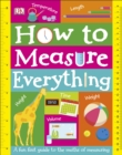 Image for How to measure everything  : a fun first guide to the maths of measuring