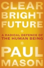 Image for Clear bright future  : a radical defence of the human being