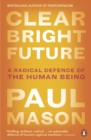 Image for Clear bright future: a radical defence of the human being