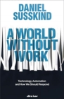 Image for A world without work  : technology, automation and how we should respond