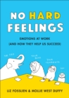 Image for No hard feelings  : emotions at work (and how they help us succeed)
