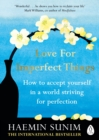 Image for Love for imperfect things: how to accept yourself in a world striving for perfection