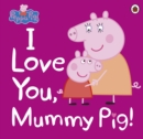 Image for I love you, Mummy Pig.