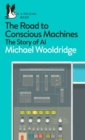 Image for The road to conscious machines  : the story of AI
