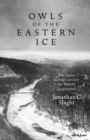 Image for Owls of the eastern ice  : the quest to find and save the world's largest owl
