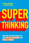 Image for Superthinking  : upgrade your reasoning and make better decisions with mental models