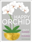 Image for Happy orchid  : help it flower, watch it flourish