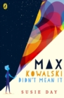Image for Max Kowalski didn't mean it