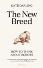 Image for The new breed  : how to think about robots