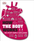 Image for How the body works: big stuff simply explained.