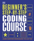 Image for Beginner's step-by-step coding course  : learn computer programming the easy way