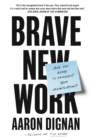 Image for Brave new work  : are you ready to reinvent your organization?