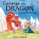Image for George, the dragon and the princess