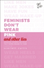 Image for Feminists don't wear pink (and other lies)  : amazing women on what the F word means to them