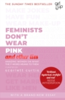 Image for Feminists don't wear pink (and other lies): amazing women on what the F word means to them