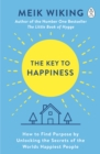 Image for The key to happiness: how to find purpose by unlocking the secrets of the worlds happiest people