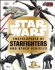 Image for Star Wars encyclopedia of starfighters and other vehicles