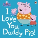 Image for I love you, Daddy Pig!