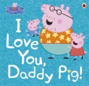 Image for I love you, Daddy Pig.